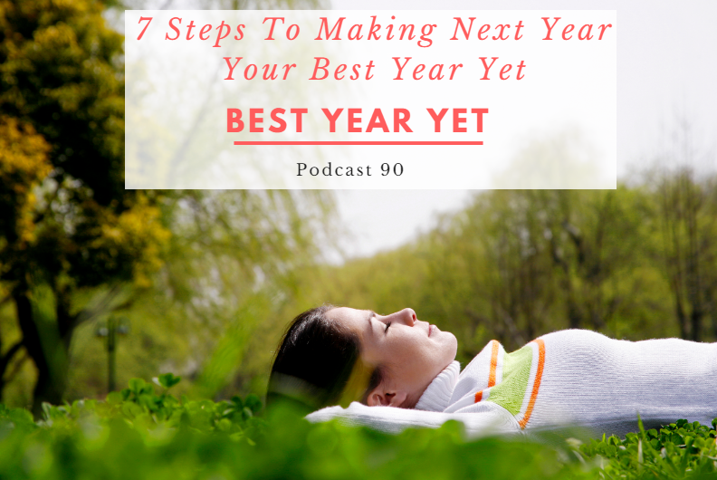 podcast-90-7-steps-to-making-next-year-your-best-year-yet