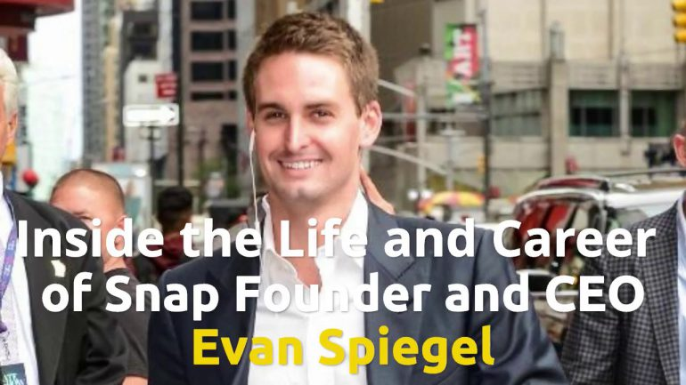 How Snap Founder Evan Spiegel Built His $4 Billion Fortune